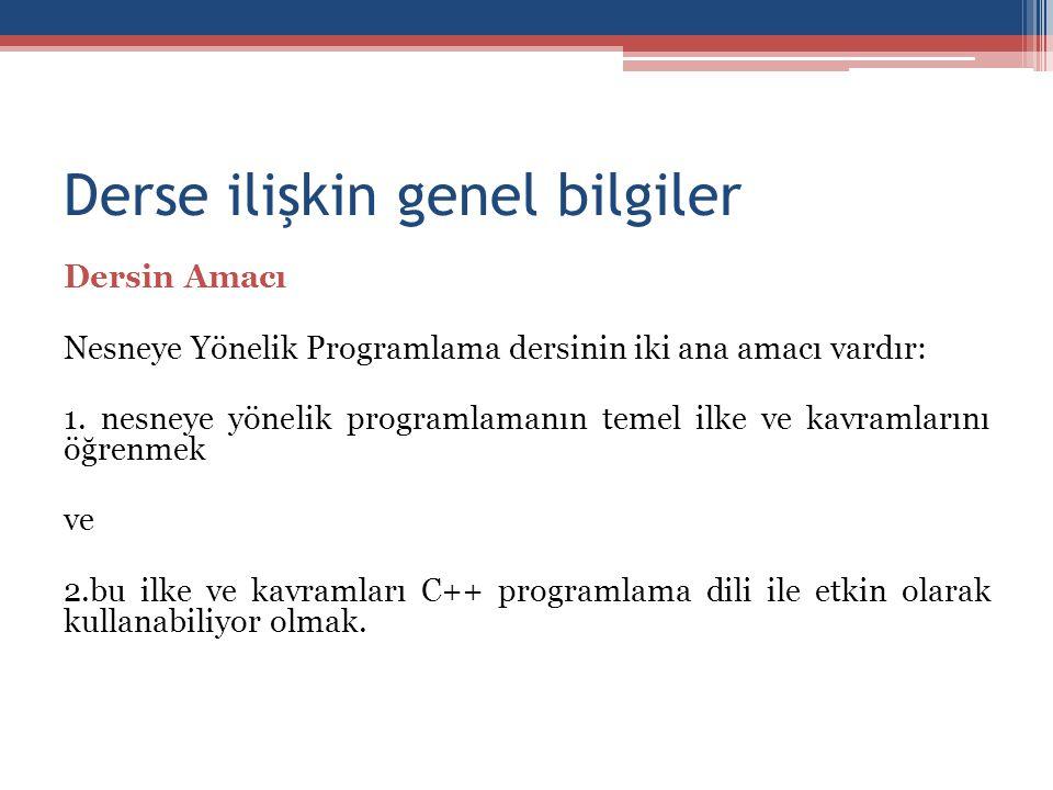 Derse ilişkin genel bilgiler Dersin Amacı Nesneye Yönelik Programlama dersinin iki ana amacı vardır: 1. nesneye yönelik programlamanın temel ilke ve k