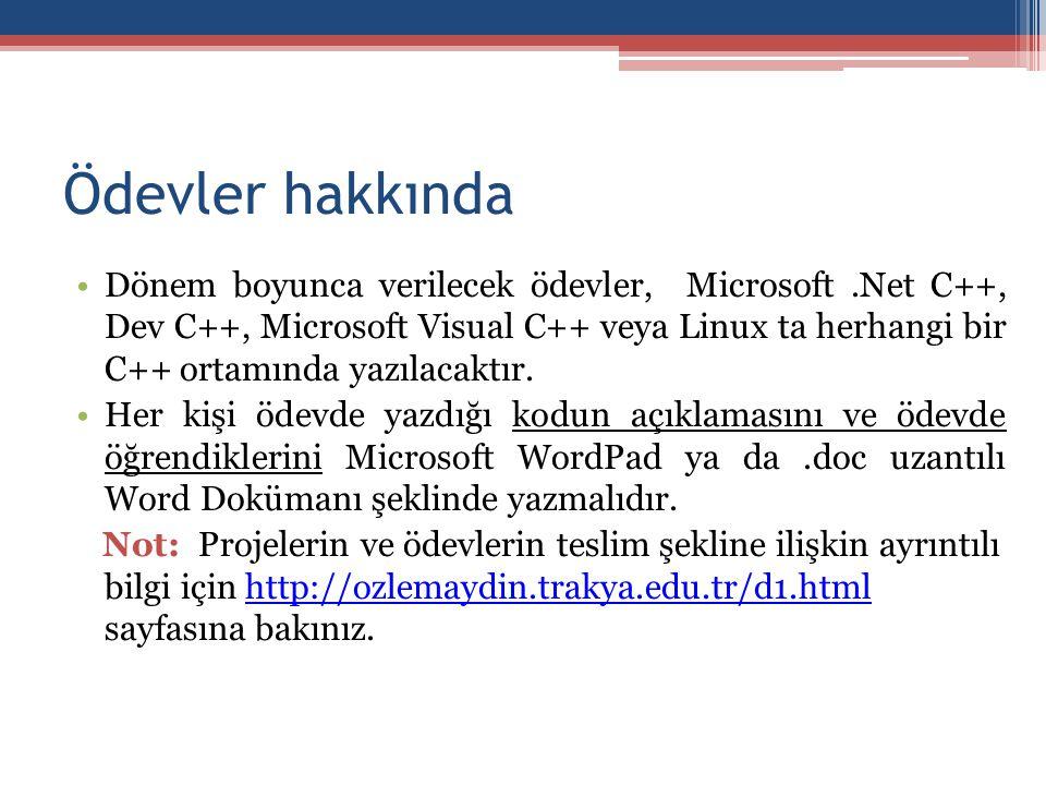 Ödevler hakkında •Dönem boyunca verilecek ödevler, Microsoft.Net C++, Dev C++, Microsoft Visual C++ veya Linux ta herhangi bir C++ ortamında yazılacak
