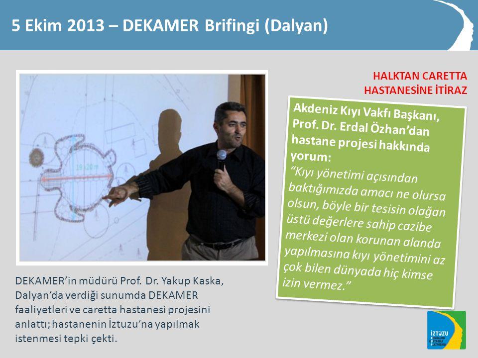 5 Ekim 2013 – DEKAMER Brifingi (Dalyan) DEKAMER'in müdürü Prof.