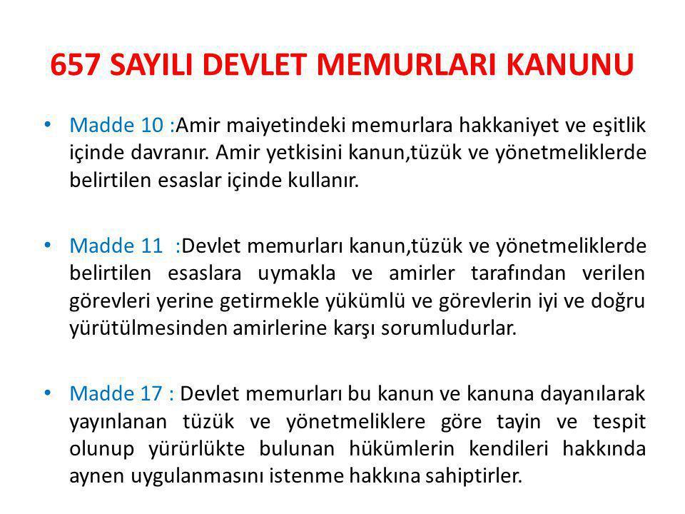 657 SAYILI DEVLET MEMURLARI KANUNU • Madde 10 :Amir maiyetindeki memurlara hakkaniyet ve eşitlik içinde davranır.