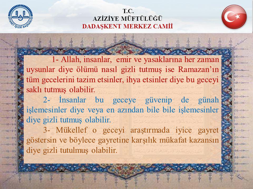1- Allah, insanlar, emir ve yasaklarına her zaman uysunlar diye ölümü nasıl gizli tutmuş ise Ramazan'ın tüm gecelerini tazim etsinler, ihya etsinler d