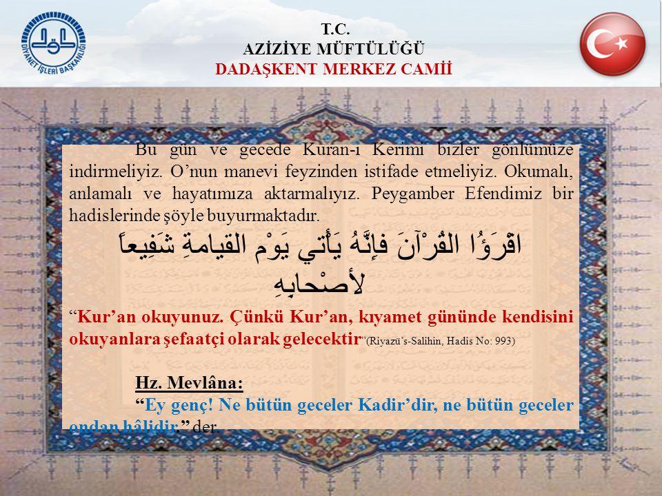 Bu gün ve gecede Kuran-ı Kerimi bizler gönlümüze indirmeliyiz. O'nun manevi feyzinden istifade etmeliyiz. Okumalı, anlamalı ve hayatımıza aktarmalıyız