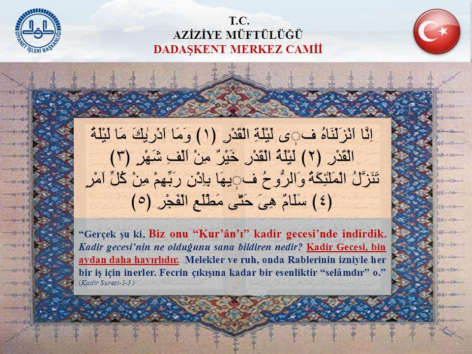 Ramazan ayı, insanlara yol gösterici, doğrunun ve doğruyu eğriden ayırmanın açık delilleri olarak Kur an ın indirildiği aydır. (Bakara Suresi-185 ) شَهْرُ رَمَضَانَ الَّذى اُنْزِلَ فيهِ الْقُرْاٰنُ هُدًى لِلنَّاسِ وَبَيِّنَاتٍ مِنَ الْهُدٰى وَالْفُرْقَانِ T.C.