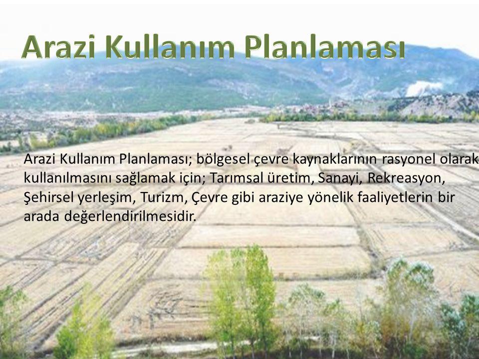 Arazi Kullanım Planlaması; bölgesel çevre kaynaklarının rasyonel olarak kullanılmasını sağlamak için; Tarımsal üretim, Sanayi, Rekreasyon, Şehirsel ye