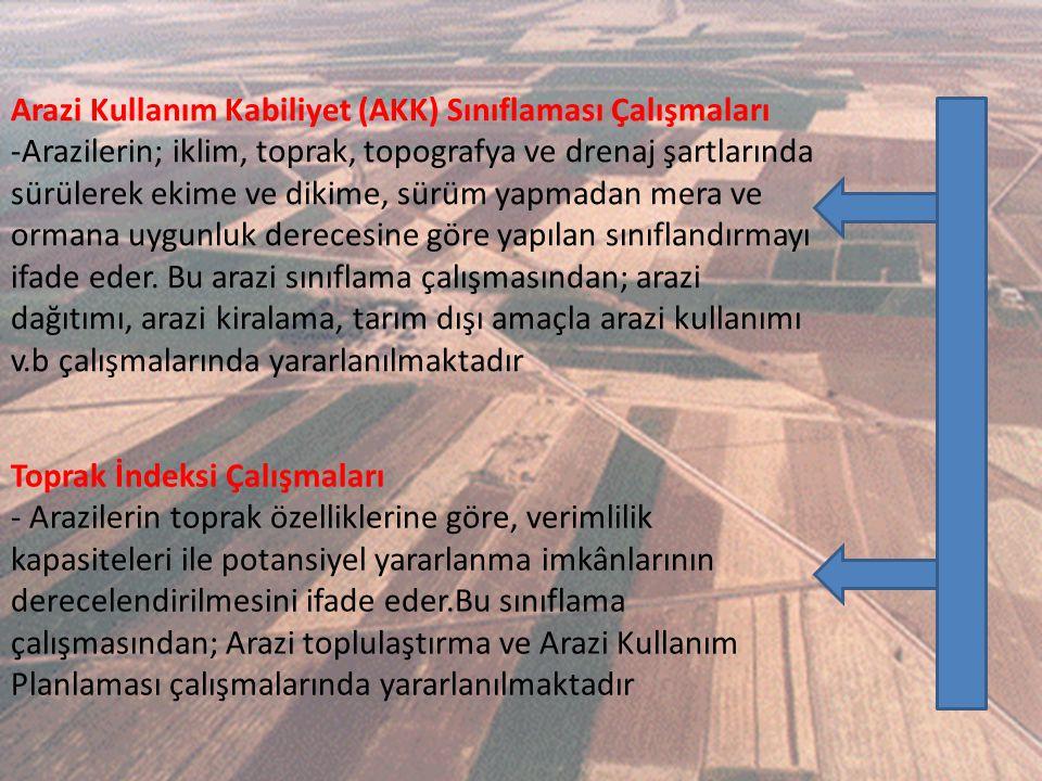 Arazi Kullanım Kabiliyet (AKK) Sınıflaması Çalışmaları -Arazilerin; iklim, toprak, topografya ve drenaj şartlarında sürülerek ekime ve dikime, sürüm y
