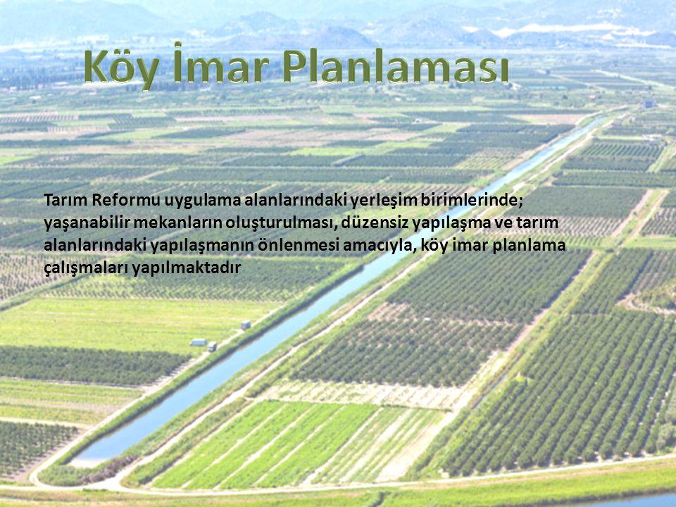 Tarım Reformu uygulama alanlarındaki yerleşim birimlerinde; yaşanabilir mekanların oluşturulması, düzensiz yapılaşma ve tarım alanlarındaki yapılaşman