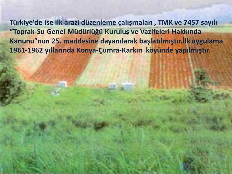 """Türkiye'de ise ilk arazi düzenleme çalışmaları, TMK ve 7457 sayılı """"Toprak-Su Genel Müdürlüğü Kuruluş ve Vazifeleri Hakkında Kanunu""""nun 25. maddesine"""
