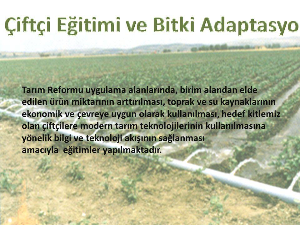 Tarım Reformu uygulama alanlarında, birim alandan elde edilen ürün miktarının arttırılması, toprak ve su kaynaklarının ekonomik ve çevreye uygun olara