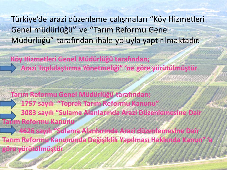"""Türkiye'de arazi düzenleme çalışmaları """"Köy Hizmetleri Genel müdürlüğü"""" ve """"Tarım Reformu Genel Müdürlüğü"""" tarafından ihale yoluyla yaptırılmaktadır."""