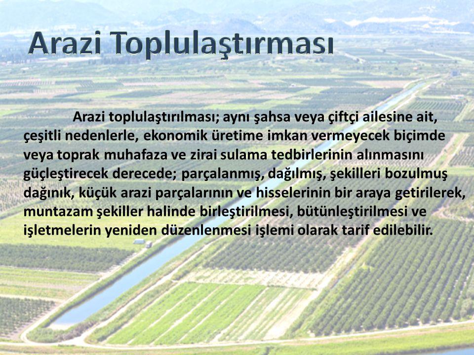 Arazi toplulaştırılması; aynı şahsa veya çiftçi ailesine ait, çeşitli nedenlerle, ekonomik üretime imkan vermeyecek biçimde veya toprak muhafaza ve zi