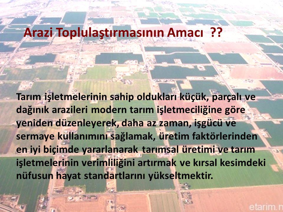 Tarım işletmelerinin sahip oldukları küçük, parçalı ve dağınık arazileri modern tarım işletmeciliğine göre yeniden düzenleyerek, daha az zaman, işgücü