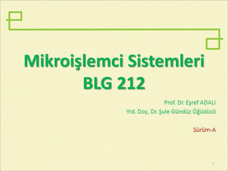 Mikroişlemci Sistemleri BLG 212 Prof. Dr. Eşref ADALI Yrd. Doç. Dr. Şule Gündüz Öğüdücü Sürüm-A 1