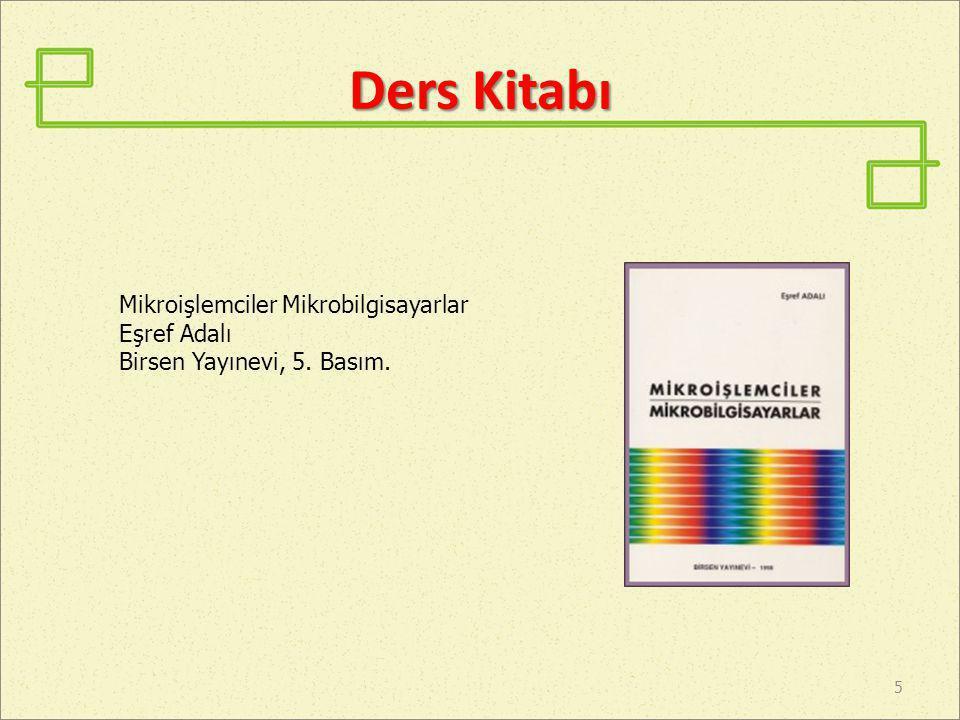 Ders Kitabı 5 Mikroişlemciler Mikrobilgisayarlar Eşref Adalı Birsen Yayınevi, 5. Basım.