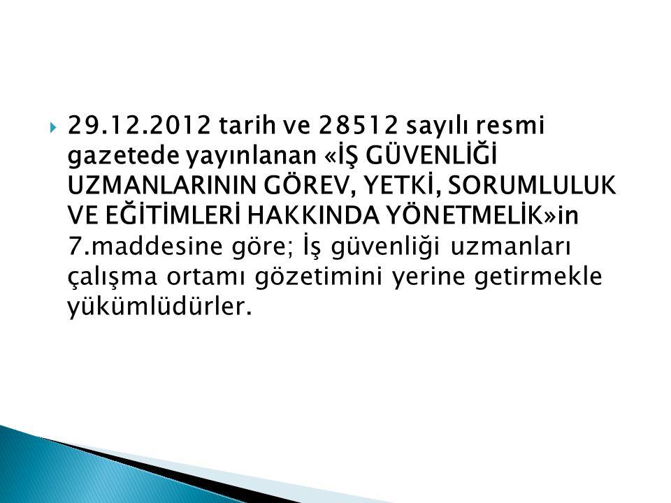  29.12.2012 tarih ve 28512 sayılı resmi gazetede yayınlanan «İŞ GÜVENLİĞİ UZMANLARININ GÖREV, YETKİ, SORUMLULUK VE EĞİTİMLERİ HAKKINDA YÖNETMELİK»in