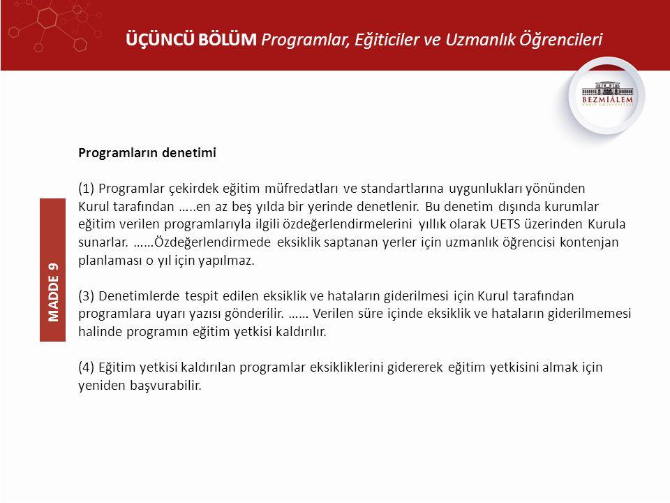 ÜÇÜNCÜ BÖLÜM Programlar, Eğiticiler ve Uzmanlık Öğrencileri Programların denetimi (1) Programlar çekirdek eğitim müfredatları ve standartlarına uygunl