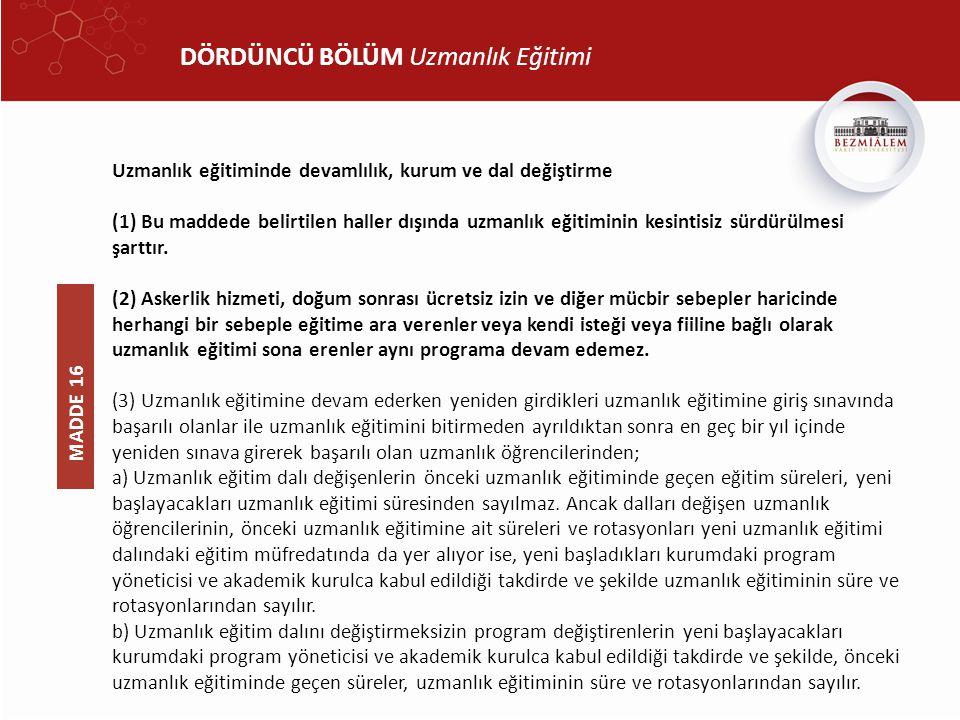 DÖRDÜNCÜ BÖLÜM Uzmanlık Eğitimi Uzmanlık eğitiminde devamlılık, kurum ve dal değiştirme (1) Bu maddede belirtilen haller dışında uzmanlık eğitiminin k