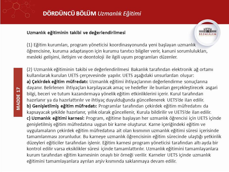 DÖRDÜNCÜ BÖLÜM Uzmanlık Eğitimi Uzmanlık eğitiminin takibi ve değerlendirilmesi (1) Eğitim kurumları, program yöneticisi koordinasyonunda yeni başlaya