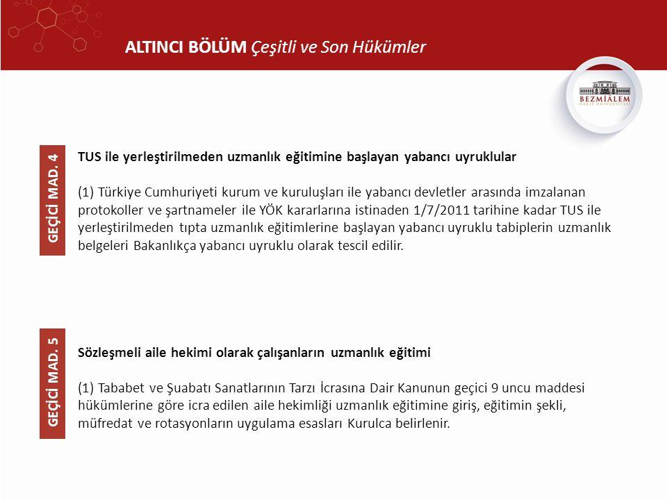 ALTINCI BÖLÜM Çeşitli ve Son Hükümler TUS ile yerleştirilmeden uzmanlık eğitimine başlayan yabancı uyruklular (1) Türkiye Cumhuriyeti kurum ve kuruluş