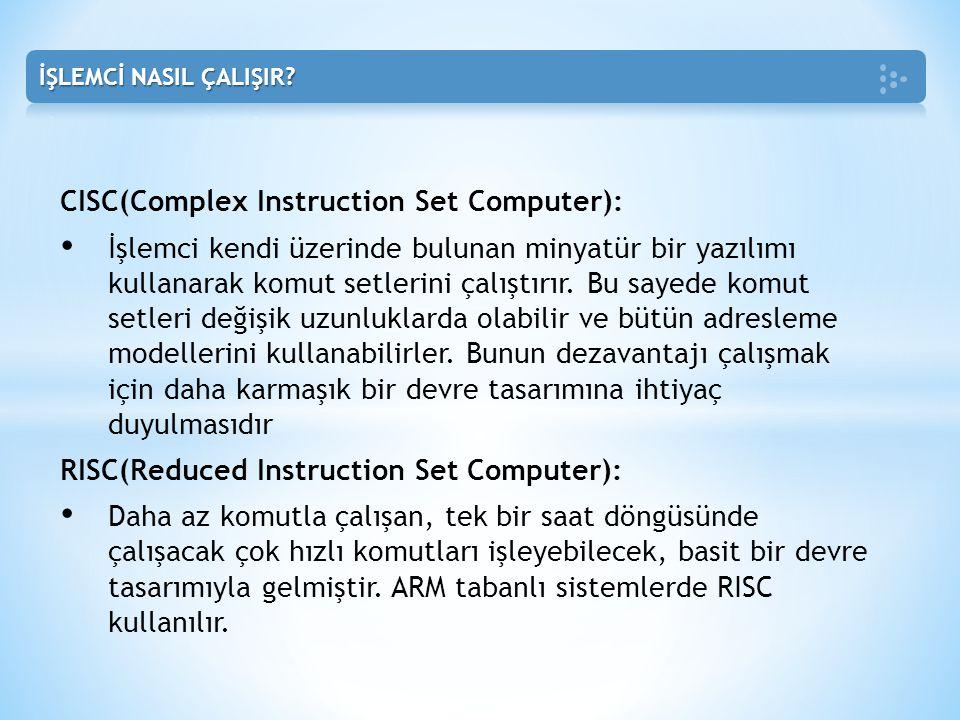 CISC(Complex Instruction Set Computer): • İşlemci kendi üzerinde bulunan minyatür bir yazılımı kullanarak komut setlerini çalıştırır. Bu sayede komut