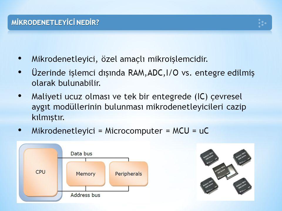 • Mikrodenetleyici, özel amaçlı mikroişlemcidir. • Üzerinde işlemci dışında RAM,ADC,I/O vs. entegre edilmiş olarak bulunabilir. • Maliyeti ucuz olması