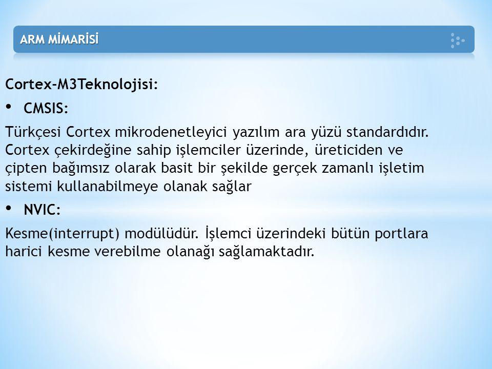 Cortex-M3Teknolojisi: • CMSIS: Türkçesi Cortex mikrodenetleyici yazılım ara yüzü standardıdır. Cortex çekirdeğine sahip işlemciler üzerinde, üreticide