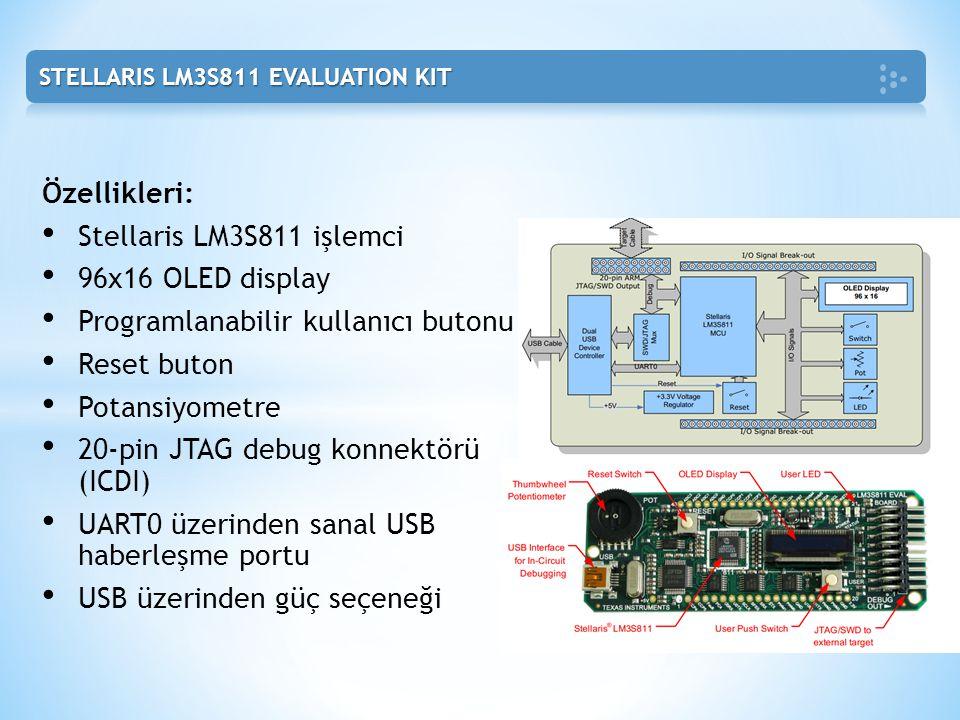 Özellikleri: • Stellaris LM3S811 işlemci • 96x16 OLED display • Programlanabilir kullanıcı butonu • Reset buton • Potansiyometre • 20-pin JTAG debug k