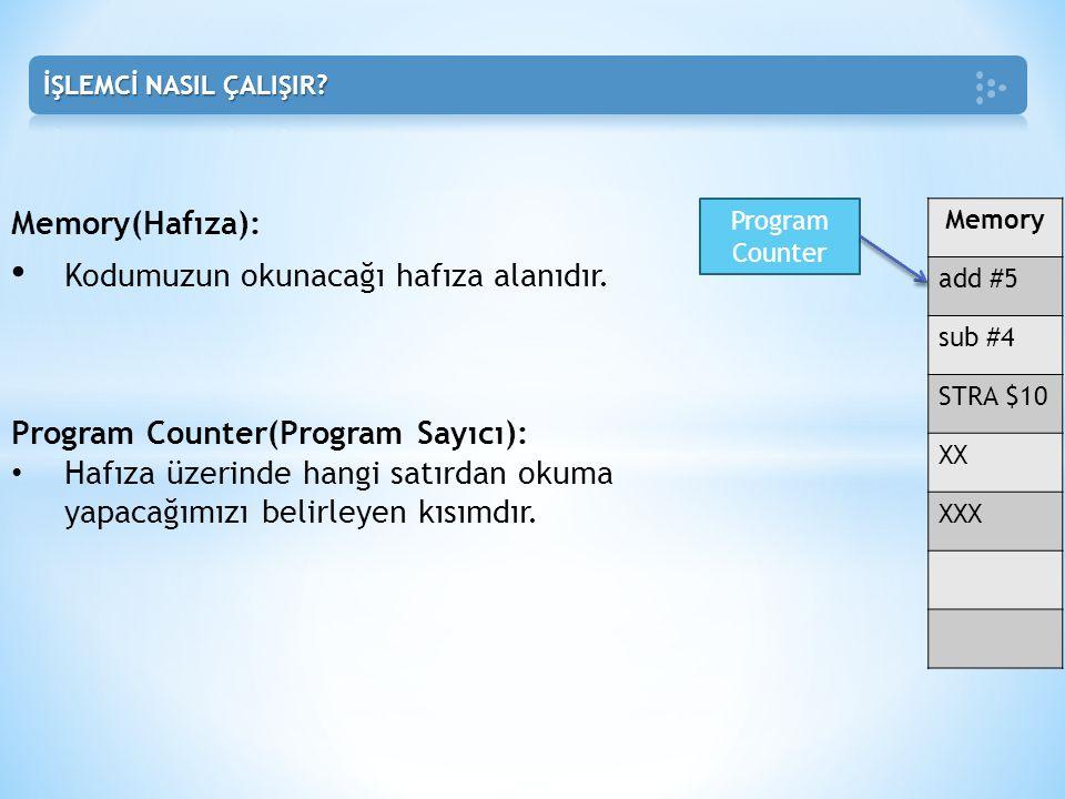 Instruction Register(Komut Kaydedici): • Memory üzerinden okunan makine kodunu yorumlar.