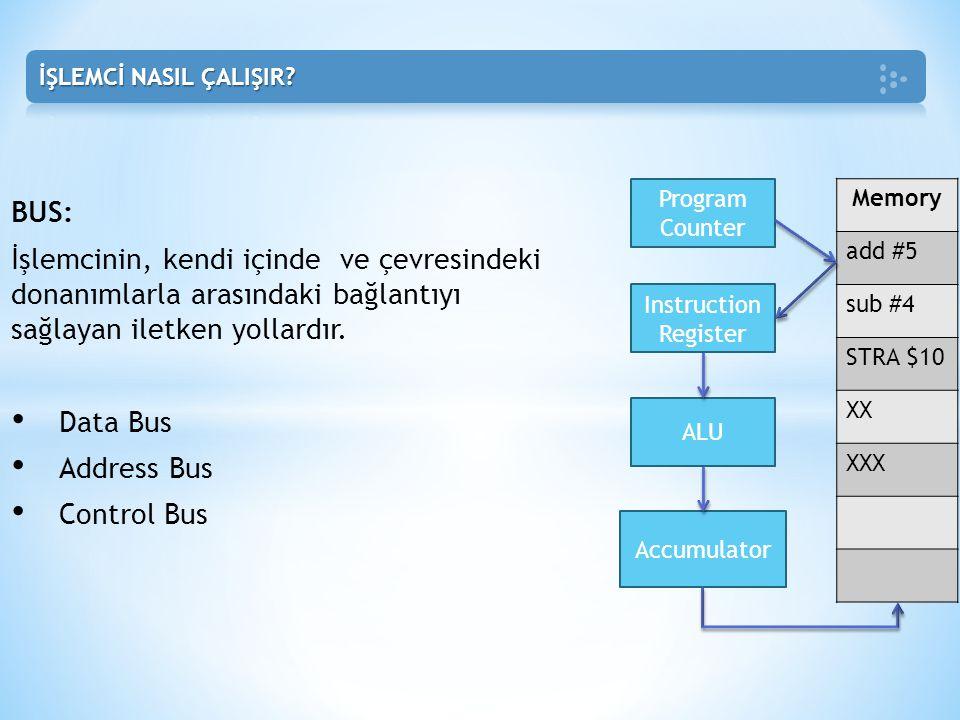 BUS: İşlemcinin, kendi içinde ve çevresindeki donanımlarla arasındaki bağlantıyı sağlayan iletken yollardır. • Data Bus • Address Bus • Control Bus Me