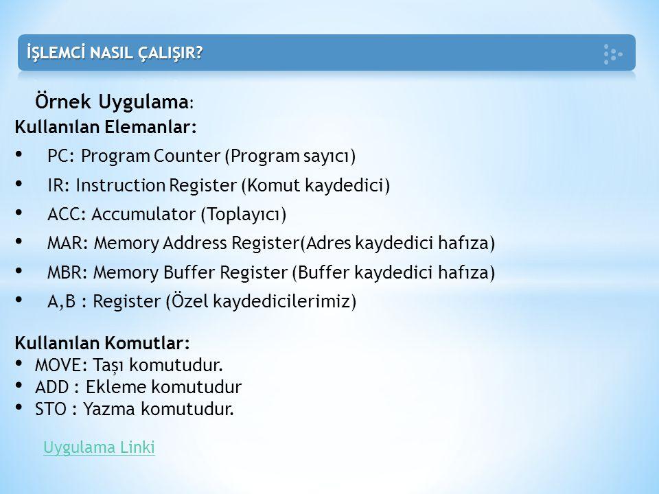 Uygulama Linki Kullanılan Elemanlar: • PC: Program Counter (Program sayıcı) • IR: Instruction Register (Komut kaydedici) • ACC: Accumulator (Toplayıcı