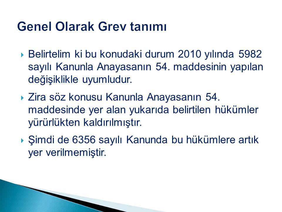  Belirtelim ki bu konudaki durum 2010 yılında 5982 sayılı Kanunla Anayasanın 54. maddesinin yapılan değişiklikle uyumludur.  Zira söz konusu Kanunla