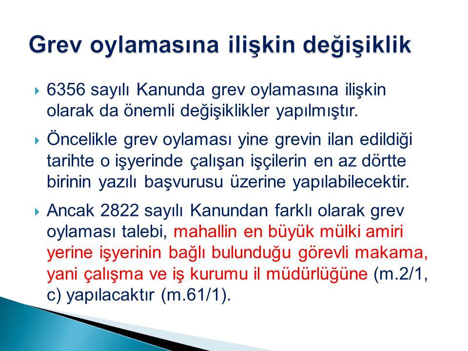  6356 sayılı Kanunda grev oylamasına ilişkin olarak da önemli değişiklikler yapılmıştır.  Öncelikle grev oylaması yine grevin ilan edildiği tarihte