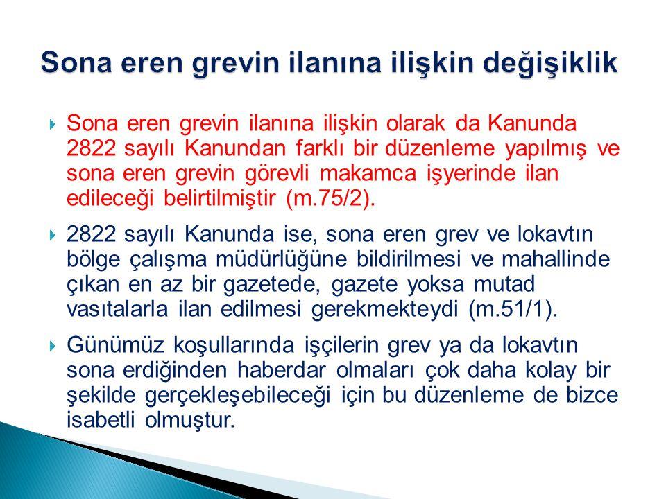  Sona eren grevin ilanına ilişkin olarak da Kanunda 2822 sayılı Kanundan farklı bir düzenleme yapılmış ve sona eren grevin görevli makamca işyerinde