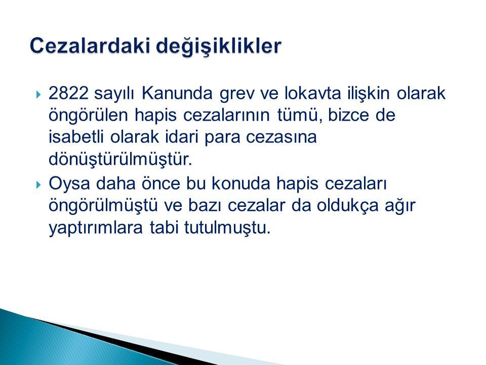  2822 sayılı Kanunda grev ve lokavta ilişkin olarak öngörülen hapis cezalarının tümü, bizce de isabetli olarak idari para cezasına dönüştürülmüştür.