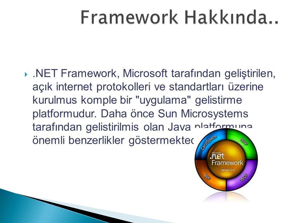 .NET Framework, Microsoft tarafından geliştirilen, açık internet protokolleri ve standartları üzerine kurulmus komple bir