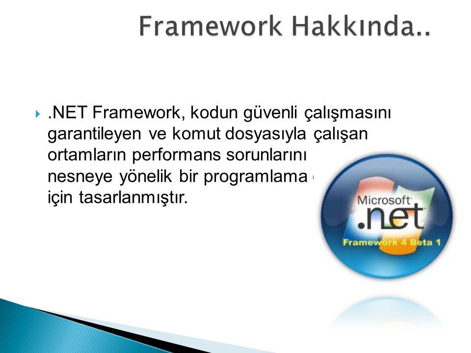 .NET Framework, kodun güvenli çalışmasını garantileyen ve komut dosyasıyla çalışan ortamların performans sorunlarını gideren, nesneye yönelik bir pro