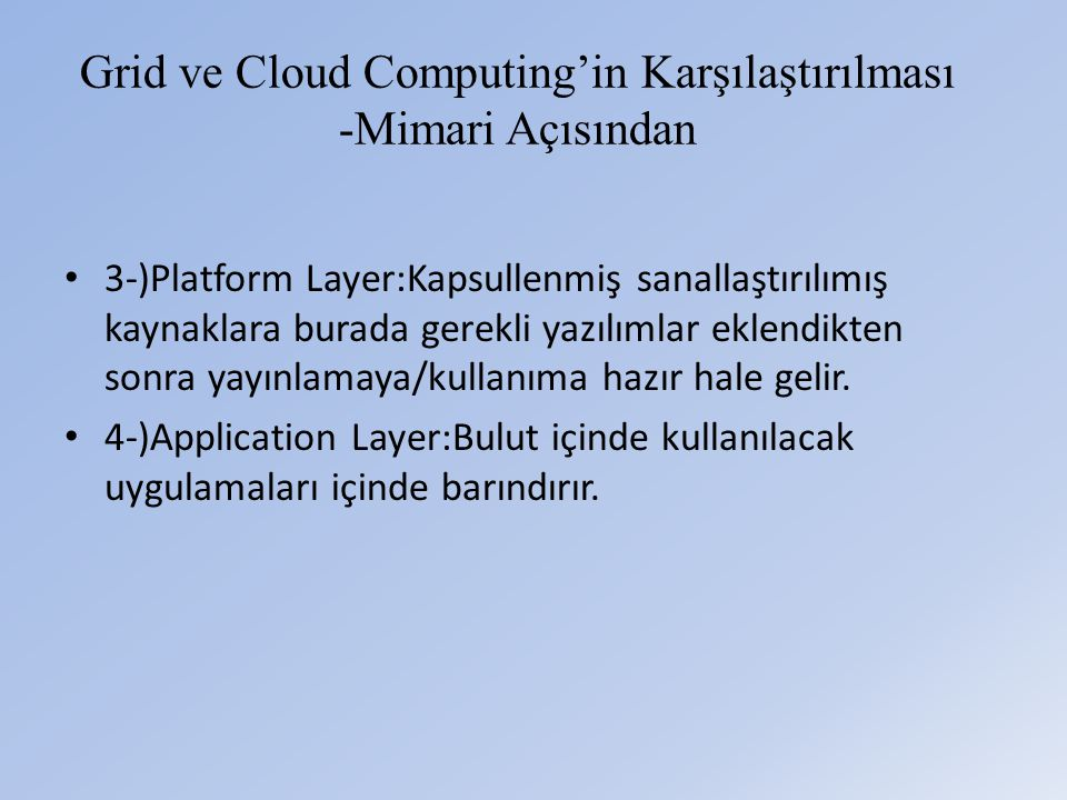 Grid ve Cloud Computing'in Karşılaştırılması -Mimari Açısından • 3-)Platform Layer:Kapsullenmiş sanallaştırılımış kaynaklara burada gerekli yazılımlar eklendikten sonra yayınlamaya/kullanıma hazır hale gelir.