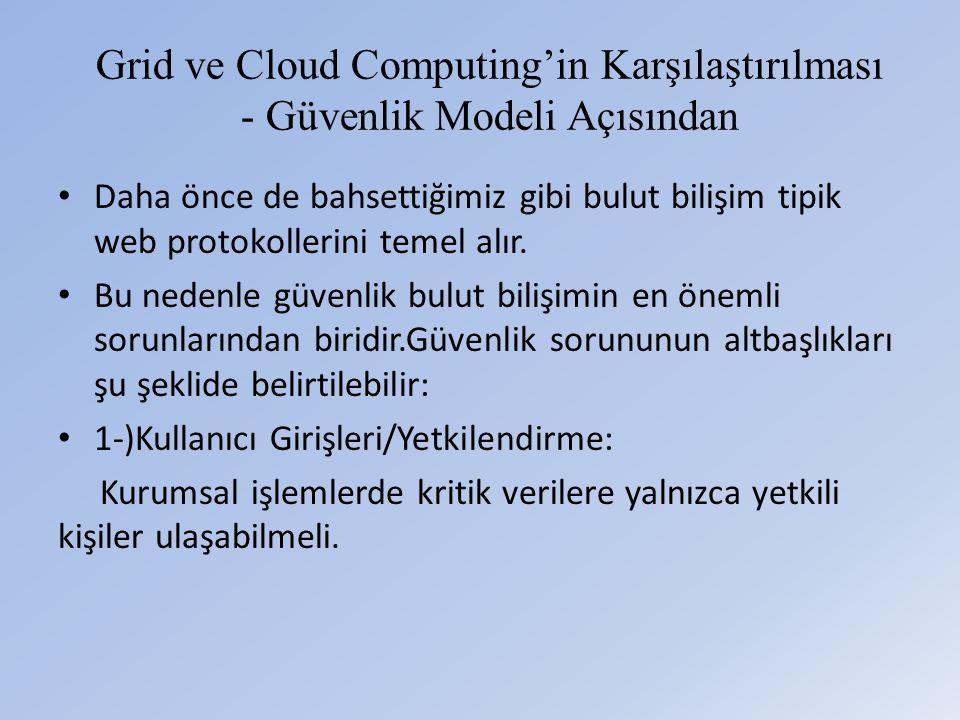 Grid ve Cloud Computing'in Karşılaştırılması - Güvenlik Modeli Açısından • Daha önce de bahsettiğimiz gibi bulut bilişim tipik web protokollerini temel alır.