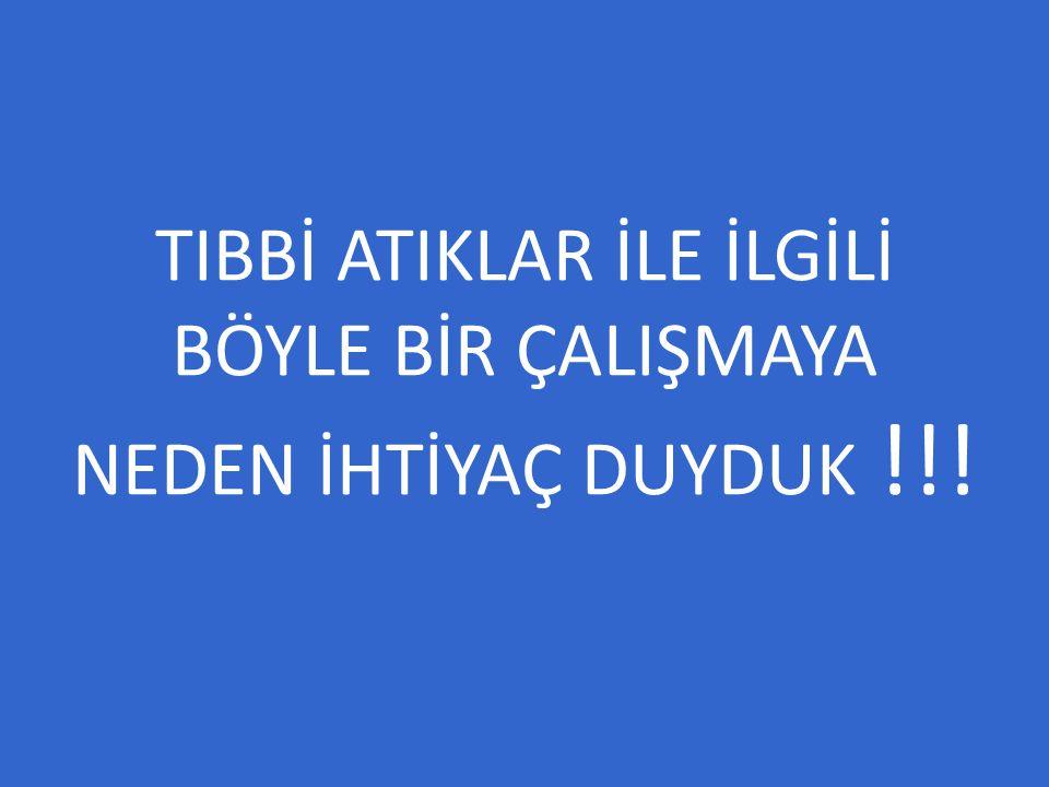 TIBBİ ATIKLAR İLE İLGİLİ BÖYLE BİR ÇALIŞMAYA NEDEN İHTİYAÇ DUYDUK !!!
