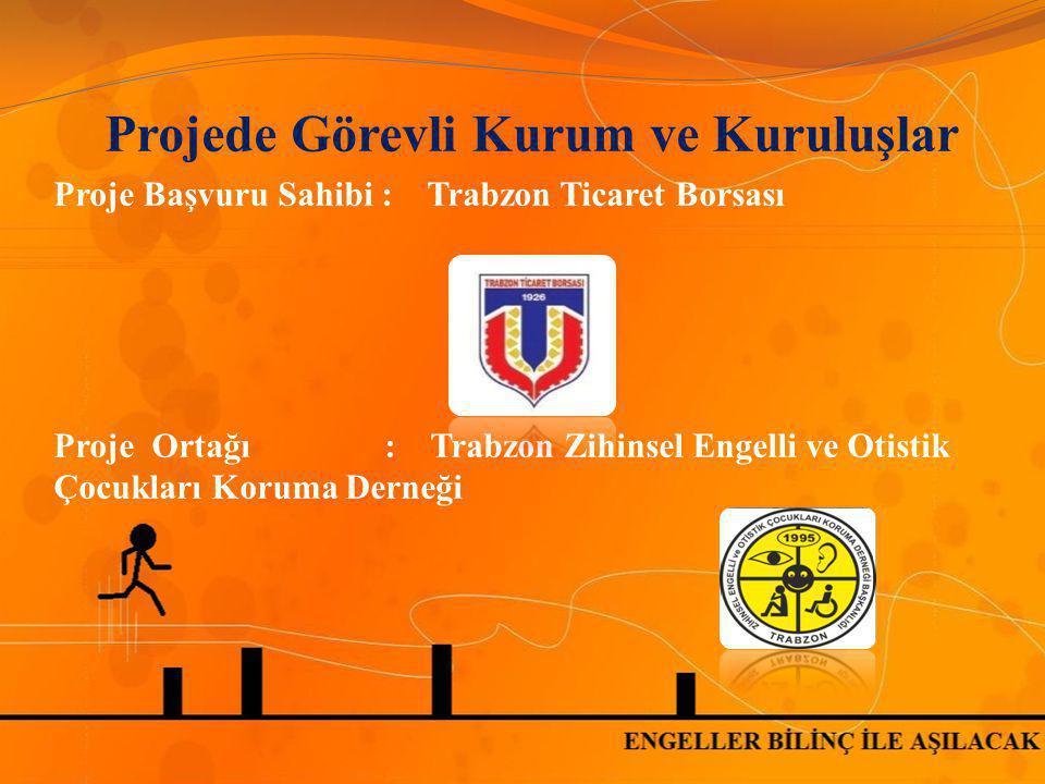 Projede Görevli Kurum ve Kuruluşlar Proje Başvuru Sahibi : Trabzon Ticaret Borsası Proje Ortağı : Trabzon Zihinsel Engelli ve Otistik Çocukları Koruma