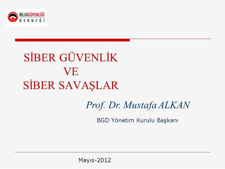 SİBER GÜVENLİK VE SİBER SAVAŞLAR Prof. Dr. Mustafa ALKAN BGD Yönetim Kurulu Başkanı Mayıs-2012
