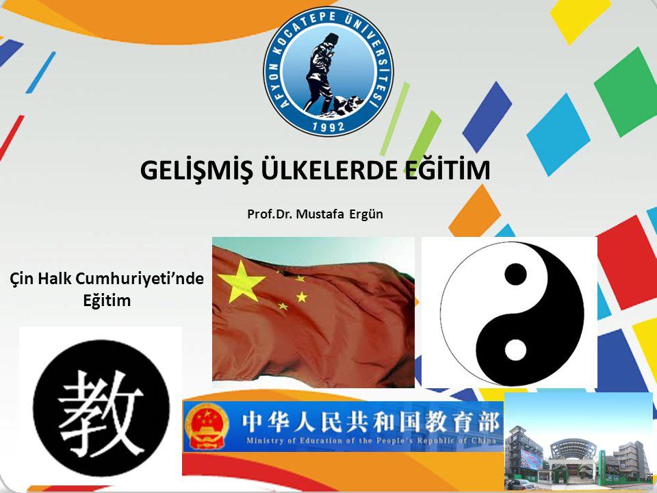 Çin Halk Cumhuriyeti'nde Eğitim GELİŞMİŞ ÜLKELERDE EĞİTİM Prof.Dr. Mustafa Ergün