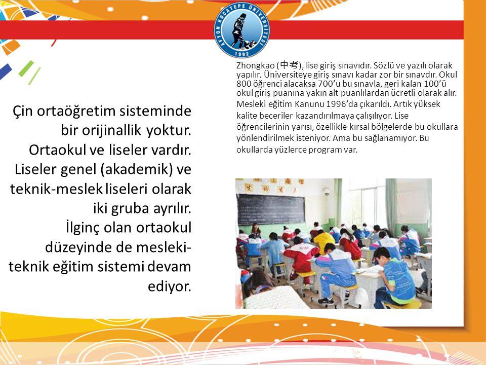 Çin ortaöğretim sisteminde bir orijinallik yoktur. Ortaokul ve liseler vardır. Liseler genel (akademik) ve teknik-meslek liseleri olarak iki gruba ayr