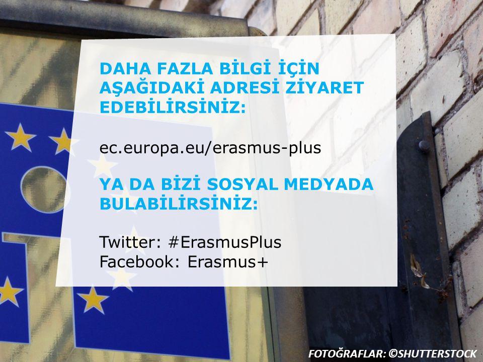 DAHA FAZLA BİLGİ İÇİN AŞAĞIDAKİ ADRESİ ZİYARET EDEBİLİRSİNİZ: ec.europa.eu/erasmus-plus YA DA BİZİ SOSYAL MEDYADA BULABİLİRSİNİZ: Twitter: #ErasmusPlu