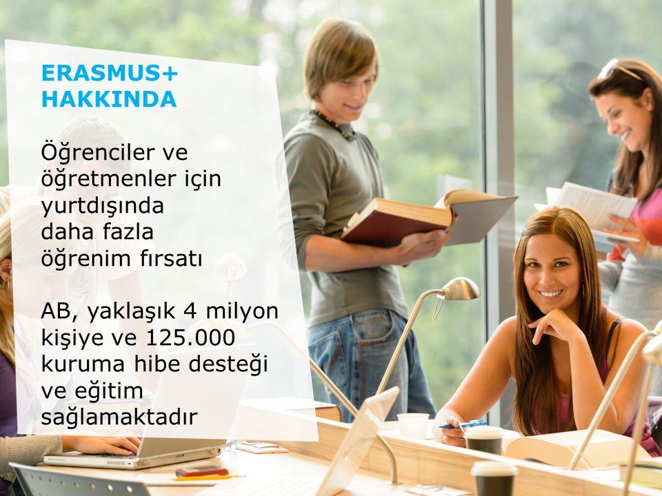 ERASMUS+ HAKKINDA Öğrenciler ve öğretmenler için yurtdışında daha fazla öğrenim fırsatı AB, yaklaşık 4 milyon kişiye ve 125.000 kuruma hibe desteği ve