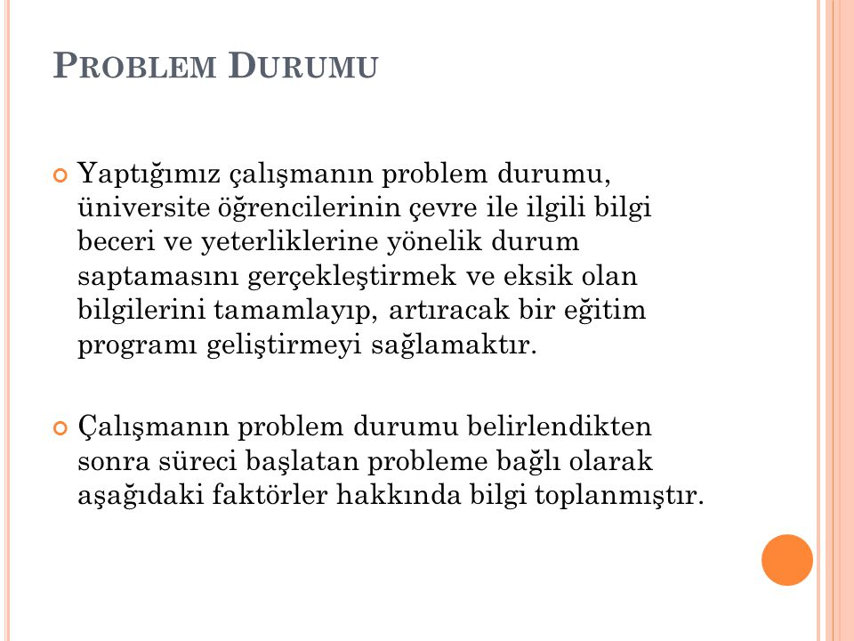 P ROBLEM D URUMU Yaptığımız çalışmanın problem durumu, üniversite öğrencilerinin çevre ile ilgili bilgi beceri ve yeterliklerine yönelik durum saptama