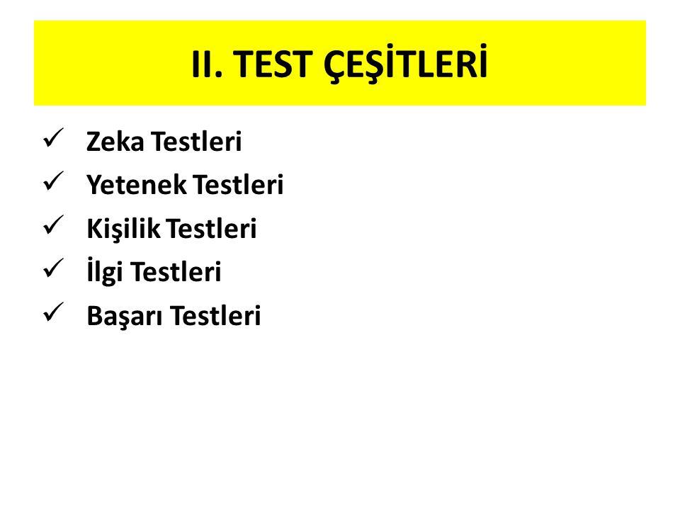 II. TEST ÇEŞİTLERİ  Zeka Testleri  Yetenek Testleri  Kişilik Testleri  İlgi Testleri  Başarı Testleri