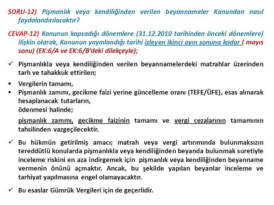 SORU-12) Pişmanlık veya kendiliğinden verilen beyannameler Kanundan nasıl faydalandırılacaktır? CEVAP-12) Kanunun kapsadığı dönemlere (31.12.2010 tari