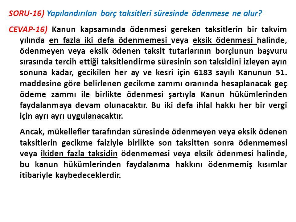 SORU-16) Yapılandırılan borç taksitleri süresinde ödenmese ne olur? CEVAP-16) Kanun kapsamında ödenmesi gereken taksitlerin bir takvim yılında en fazl