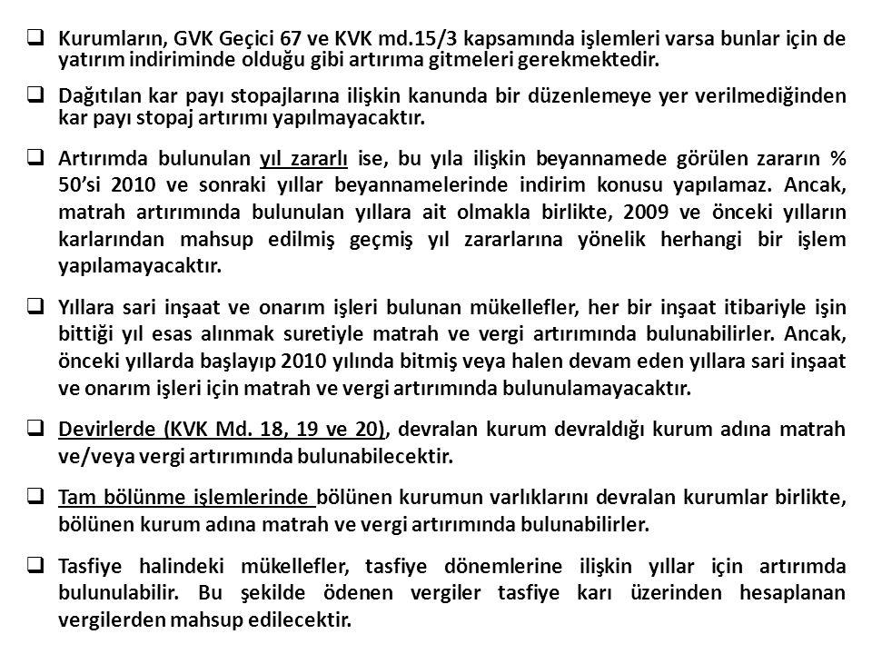  Kurumların, GVK Geçici 67 ve KVK md.15/3 kapsamında işlemleri varsa bunlar için de yatırım indiriminde olduğu gibi artırıma gitmeleri gerekmektedir.