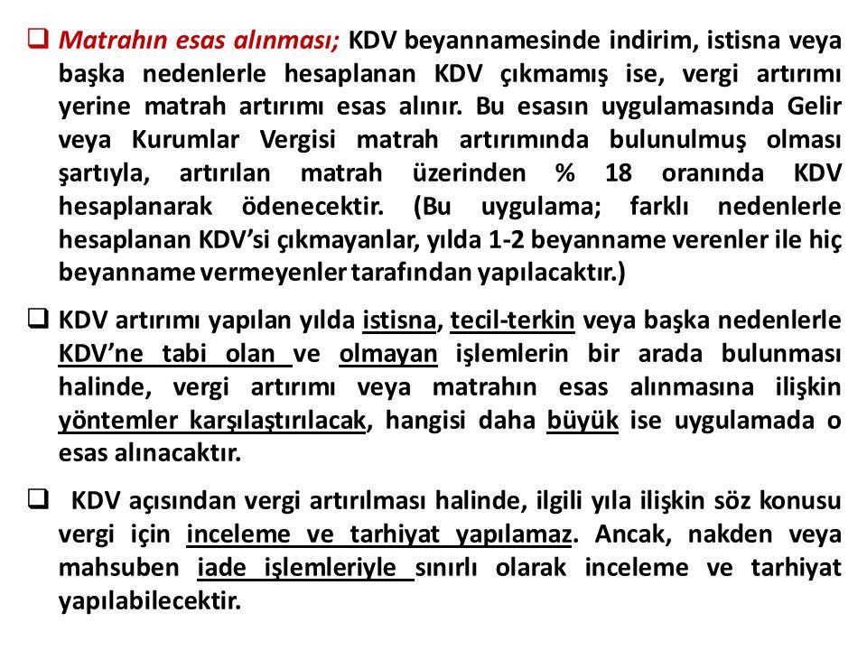  Matrahın esas alınması; KDV beyannamesinde indirim, istisna veya başka nedenlerle hesaplanan KDV çıkmamış ise, vergi artırımı yerine matrah artırımı esas alınır.